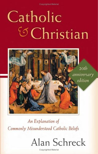 Catholic and Christian: An Explanation of Commonly Misunderstood Catholic Beliefs 9780867165999