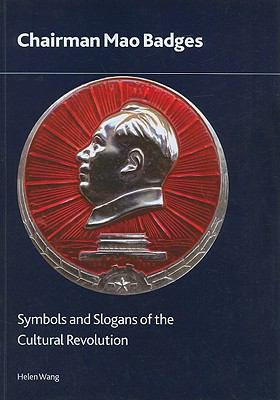 Chairman Mao Badges: Symbols and Slogans of the Cultural Revolution 9780861591695