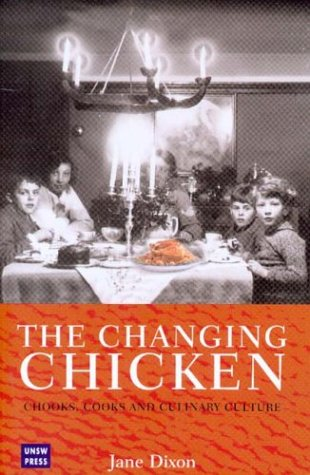 Changing Chicken: Chooks, Cooks and Culinary Culture 9780868404776