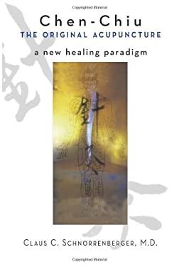 Chen Chiu the Original Acupuncture: A New Healing Paradigm 9780861711376