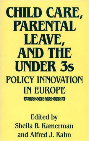 Child Care, Parental Leave, and the Under 3s: Policy Innovation in Europe 9780865690370