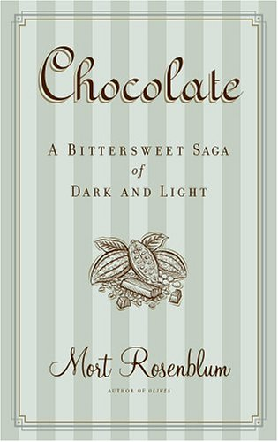 Chocolate: A Bittersweet Saga of Dark and Light 9780865476356