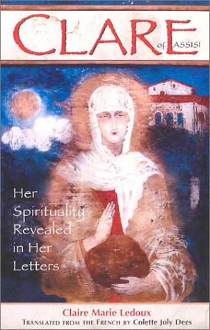 Clare of Assisi: Her Spirituality Revealed in Her Letters 9780867163681