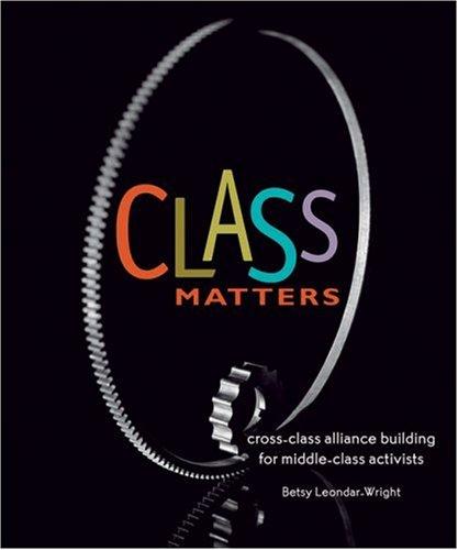 Class Matters: Cross-Class Alliance Building for Middle-Class Activists 9780865715233