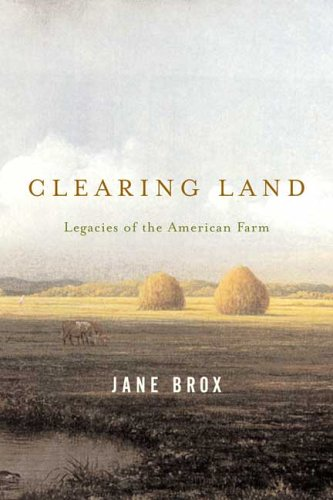 Clearing Land: Legacies of the American Farm 9780865477285
