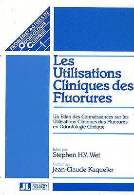 Clinical Uses of Fluorides: Un Bilan des Connaissances sur Les Utilisations Cliniques des Fluorures en Odontologie Clinique 9780861960859