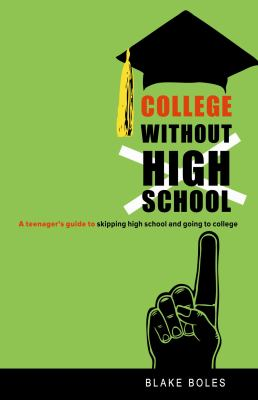 College Without High School: A Teenager's Guide to Skipping High School and Going to College 9780865716551
