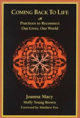 Coming Back to Life: Practices to Reconnect Our Lives, Our World 9780865713918