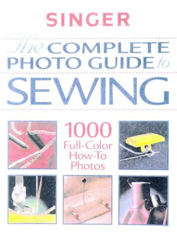 Complete Photo Guide to Sewing: 1000 Full-Color How-To Photos 9780865731738
