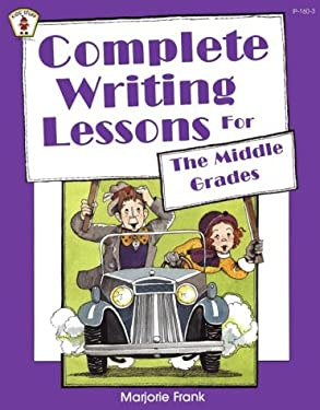 Complete Writing Lessons for the Middle Grades 9780865301603
