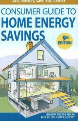 Consumer Guide to Home Energy Savings: Save Money, Save the Earth 9780865716025