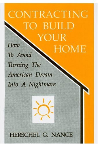 Contracting to Build Your Home: How to Avoid Turning the American Dream Into a Nightmare 9780865341609