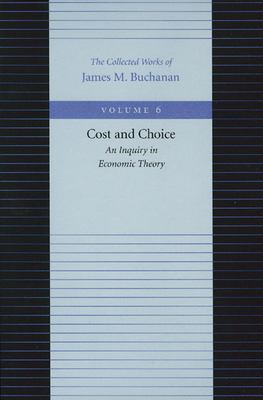 Cost and Choice: An Inquiry in Economic Theory 9780865972230