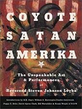 Coyote Satan Amerika: The Unspeakable Art and Performances of Reverend Steven Johnson Leyba