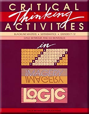 Critical Thinking Activities in Patterns, Imagery, and Logic Grades 7-12, 01908 9780866514729