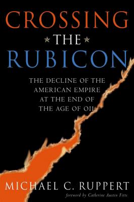 Crossing the Rubicon: The Decline of the American Empire at the End of the Age of Oil 9780865715400