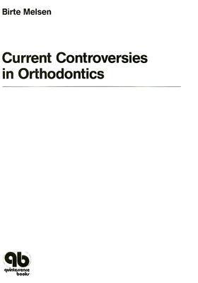 Current Controversies in Orthodontics 9780867151749