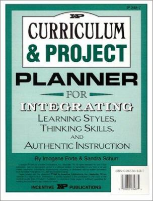 Curriculum and Project Planner: For Integrating Learning Styles, Thinking Skills and Authentic Instruction 9780865303485