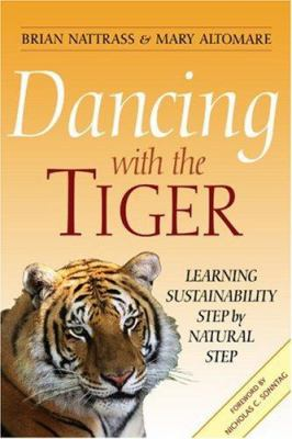 Dancing with the Tiger: Learning Sustainability Step by Natural Step 9780865714557