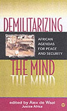 Demilitarizing the Mind: African Agendas for Peace and Security 9780865439887