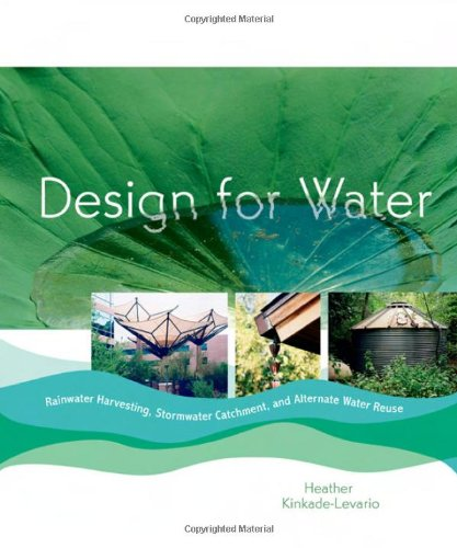 Design for Water: Rainwater Harvesting, Stormwater Catchment, and Alternate Water Reuse 9780865715806