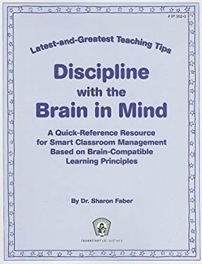 Discipline with the Brain in Mind: A Quick-Reference Resource for Smart Classroom Management Based on Brain-Compatible Learning Principles 9780865307070