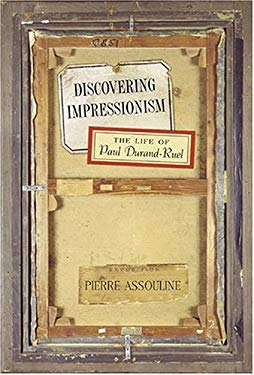 Discovering Impressionism: The Life of Paul Durand-Ruel 9780865652415
