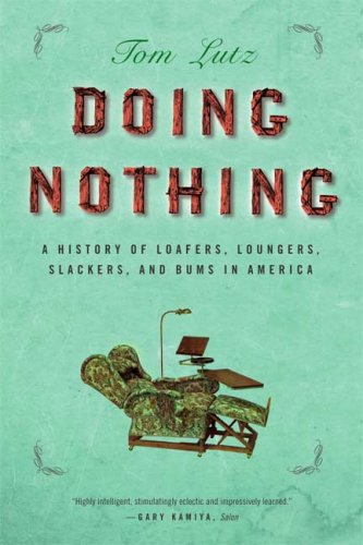 Doing Nothing: A History of Loafers, Loungers, Slackers, and Bums in America 9780865477377