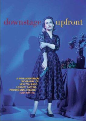 Downstage Upfront: The First 40 Years of New Zealand's Longest-Running Professional Theatre 9780864734891