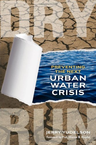 Dry Run: Preventing the Next Urban Water Crisis 9780865716704