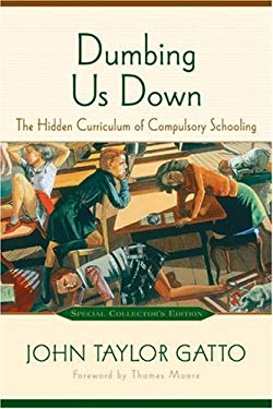 Dumbing Us Down: The Hidden Curriculum of Compulsory Education 9780865715196