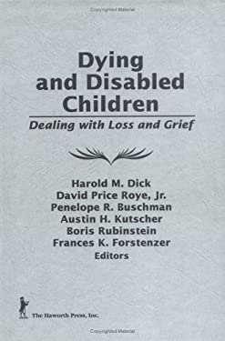 Dying and Disabled Children: Dealing with Loss and Grief 9780866567596