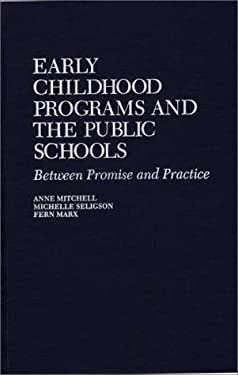 Early Childhood Programs and the Public Schools: Between Promise and Practice 9780865691933