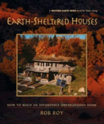 Earth-Sheltered Houses: How to Build an Affordable Underground Home 9780865715219