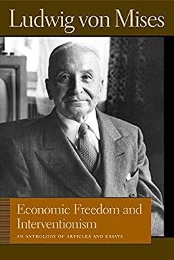 Economic Freedom and Interventionism: An Anthology of Articles and Essays 9780865976726