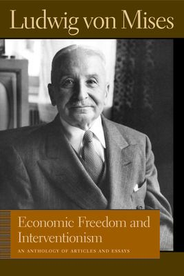 Economic Freedom and Interventionism: An Anthology of Articles and Essays 9780865976733