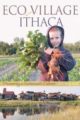 Ecovillage at Ithaca: Pioneering a Sustainable Culture 9780865715240