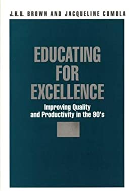 Educating for Excellence: Improving Quality and Productivity in the 90's 9780865690301