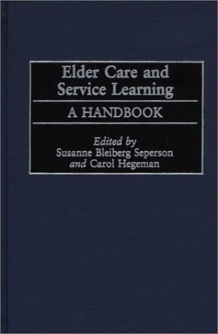 Elder Care and Service Learning: A Handbook 9780865693050