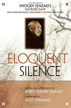 Eloquent Silence: Nyogen Senzaki's Gateless Gate and Other Previously Unpublished Teachings and Letters 9780861715596