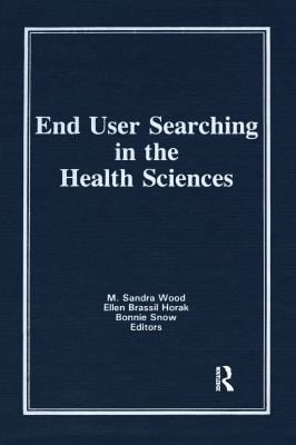 End User Searching in the Health Sciences 9780866564656