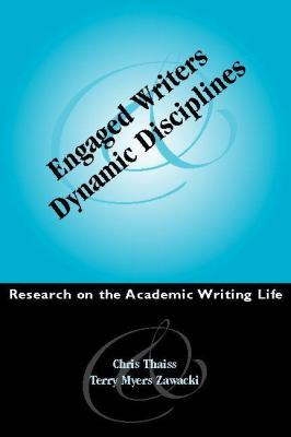 Engaged Writers and Dynamic Disciplines: Research on the Academic Writing Life 9780867095562