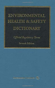 Environmental Health & Safety Dictionary: Official Regulatory Terms 9780865876880