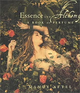 Essence and Alchemy: A Book of Perfume 9780865475533