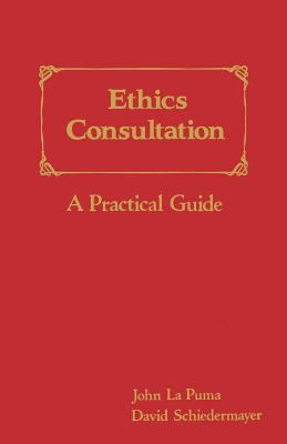 Ethics Consultation: A Practical Guide 9780867207972