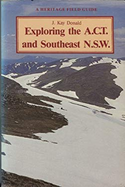 Exploring the A.C.T. and South-east N.S.W. (A Heritage Field Guide)
