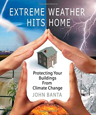 Extreme Weather Hits Home: Protecting Your Buildings from Climate Change 9780865715936