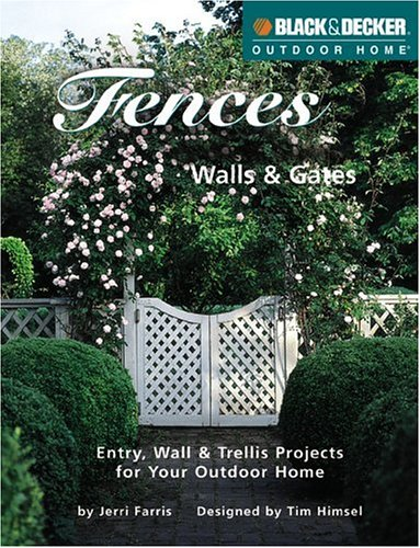 Fences, Walls & Gates: 30 Entries, Walls & Trellises for Your Outdoor Home 9780865735842