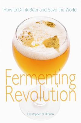 Fermenting Revolution: How to Drink Beer and Save the World 9780865715561