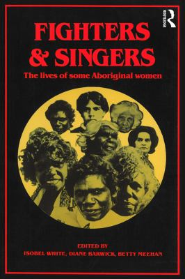 Fighters and Singers: The Lives of Some Australian Aboriginal Women 9780868616209